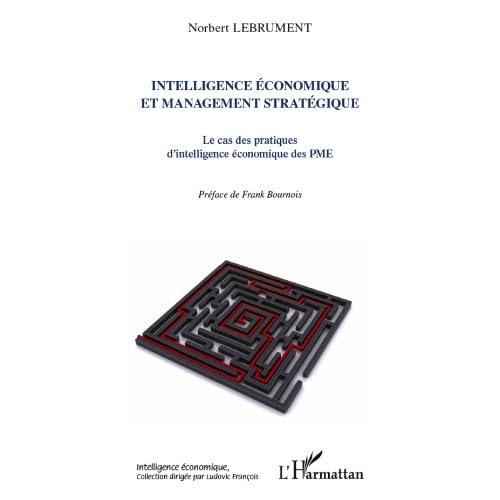 Intelligence économique et management stratégique: Le cas des pratiques d'intelligence économique des PME