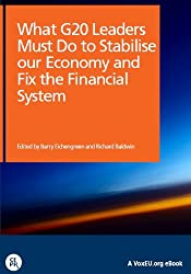 What G20 Leaders Must Do to Stabilise our Economy and Fix the Financial System (VoxEU.org eBooks)