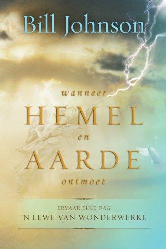 Wanneer hemel en aarde ontmoet: Ervaar elke dag 'n lewe van wonderwerke (Afrikaans Edition)