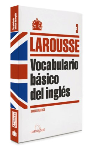 Vocabulario básico del Inglés (Larousse - Lengua Inglesa - Manuales Prácticos) por Aa.Vv.