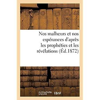 Nos malheurs et nos espérances d'après les prophéties et les révélations (Éd.1872)