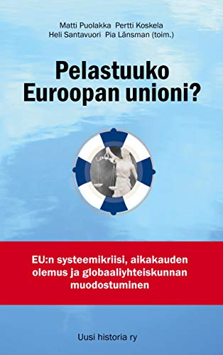 Pelastuuko Euroopan unioni?: EU:n systeemikriisi, aikakauden olemus ja globaaliyhteiskunnan muodostuminen (Finnish Edition)