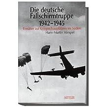 Die deutsche Fallschirmtruppe 1942-1945: Einsätze auf den Kriegsschauplätzen im Süden