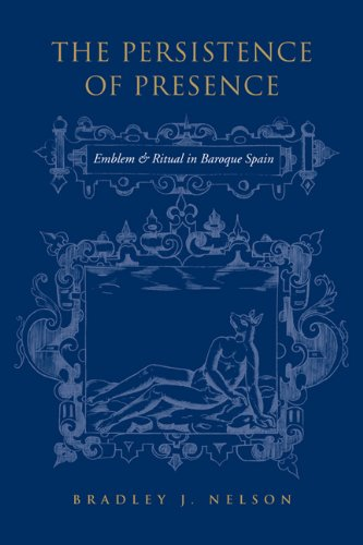 The Persistence of Presence: Emblem and Ritual in Baroque Spain (University of Toronto Romance Series)