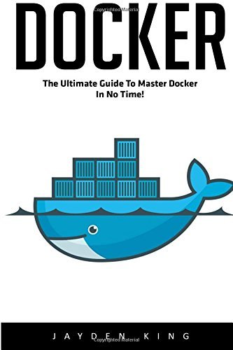 docker-the-ultimate-guide-to-master-docker-in-no-time-by-jayden-king-2016-06-22