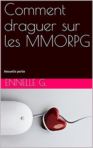 Comment draguer sur les MMORPG: Nouvelle partie (French Edition)