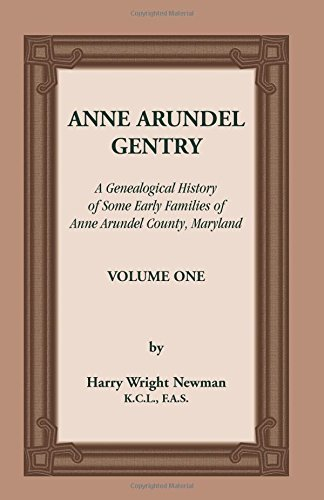 Anne Arundel Gentry, A Genealogical History of Some Early Families of Anne Arundel County, Maryland, Volume 1 by Harry Wright Newman (2012-07-26)