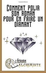 Comment polir son roman pour en faire un diamant?: Des conseils pour devenir ecrivain et ecrire un roman