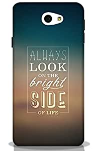 ALWAYS LOOK ON THE BRIGHT SIDE OF LIFE -Mobie Back Case Cover For Samsung Galaxy J7 Prime