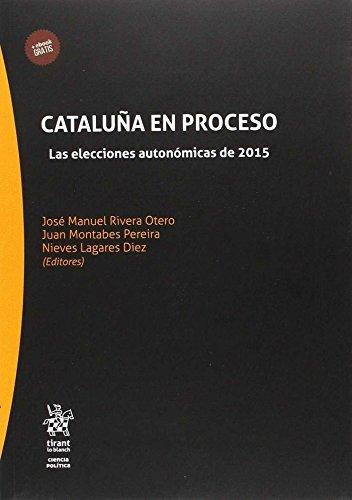 Cataluña en Proceso. Las Elecciones Autonómicas de 2015 (Serie Ciencia Política)