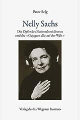 Nelly Sachs: Die Opfer des Nationalsozialismus und die «Gejagten alle auf der Welt» Taschenbuch