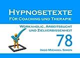 Hypnosetexte für Coaching und Therapie. Band 78: Workaholic, Arbeitssucht und Zielverbissenheit