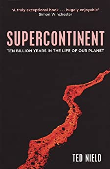 Supercontinent: 10 Billion Years In The Life Of Our Planet von [Nield, Ted]