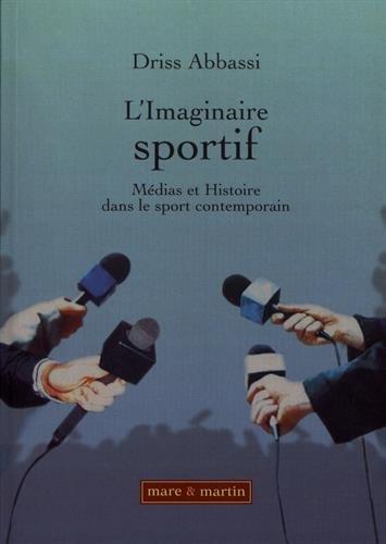 L'imaginaire sportif: Médias et histoire dans le sport contemporain. par Driss Abassi