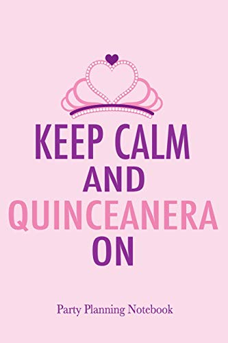 Keep Calm and Quinceanera On Party Planning Notebook: 15th Birthday Journal