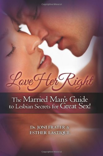 Love Her Right: The Married Man's Guide to Lesbian Secrets for Great Sex! by Joni Frater (7-Jan-2010) Paperback