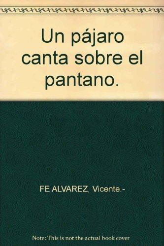 Un pájaro canta sobre el pantano. [Tapa blanda] by FE ALVAREZ, Vicente.-