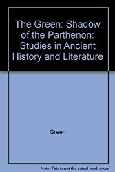 The Green: Shadow of the Parthenon: Studies in Ancient History and Literature