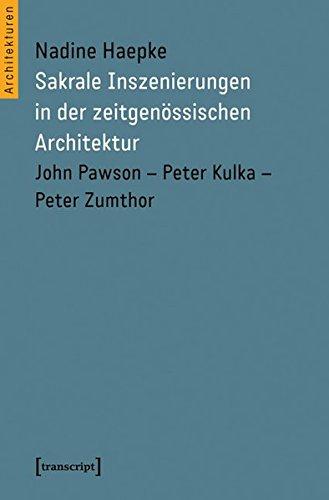Sakrale Inszenierungen in der zeitgenössischen Architektur: John Pawson - Peter Kulka - Peter Zumthor (Architekturen)
