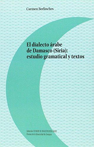 Dialecto árabe de Damasco (Siria),El: estudio gramatical y textos (Estudios de Dialectología Árabe)