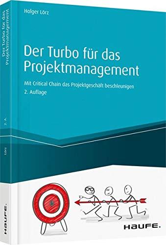 Der Turbo für das Projektmanagement - inkl. Arbeitshilfen online: Mit Critical Chain das Projektgeschäft beschleunigen (Haufe Fachbuch)