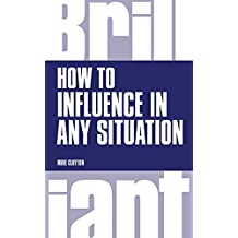 How to Influence in any situation (Brilliant Business)
