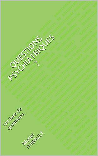 Questions Psychiatriques ?: Un livre de questions.