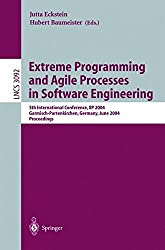 Extreme Programming and Agile Processes in Software Engineering: 5th International Conference, XP 2004, Garmisch-Partenkirchen, Germany, June 2004 ... (Lecture Notes in Computer Science)