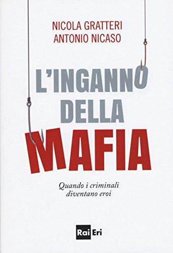 L'inganno della mafia. Quando i criminali diventano eroi