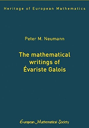 The Mathematical Writings of Evariste Galois (Heritage of European Mathematics)