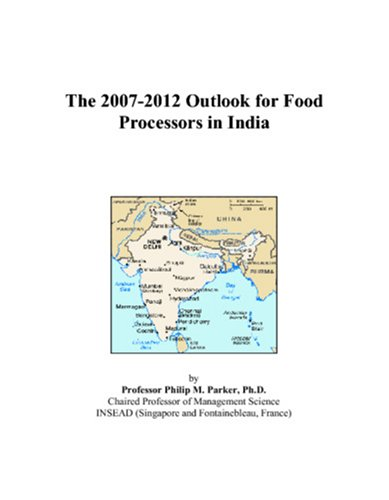 The 2007-2012 Outlook for Food Processors in India
