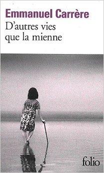 D'autres vies que la mienne de Emmanuel Carrère ( 30 septembre 2010 )