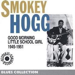 1945-1951 Good Morning Little School Girl by Smokey Hogg (2002-10-01)