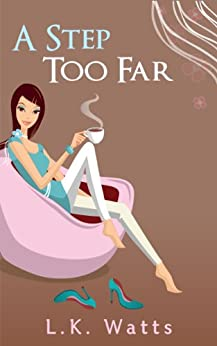 A Step Too Far (A Chick Lit Novel) by [Watts, L.K.]