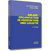 Ablauforganisation in Produktion und Logistik by Hans-Ulrich Küpper (2004-10-01)