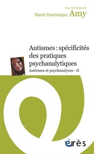 Autismes et psychanalyses : Tome 2, Autismes : spécificités des pratiques psychanalytiques