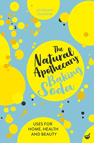 The Natural Apothecary: Baking Soda: Tips for Home, Health and Beauty (English Edition)