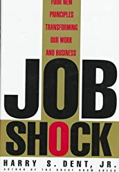 Job Shock: Four New Principles Transforming Our Work and Business by Harry S., Jr. Dent (1995-03-05)