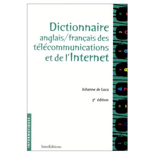 DICTIONNAIRE ANGLAIS/FRANCAIS DES TELECOMMUNICATIONS ET DE L'INTERNET. : 3ème édition