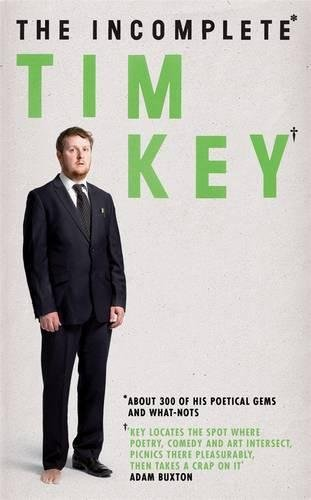 The Incomplete Tim Key: About 300 of his poetical gems and what-nots por Tim Key