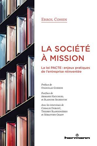 La société à mission: La loi PACTE : enjeux pratiques de l entreprise réinventée par  Errol Cohen