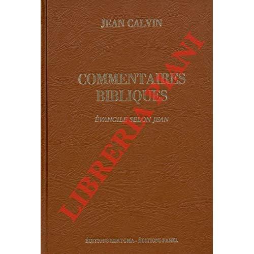 Commentaires De Jean Calvin Sur Le Nouveau Testament Tome Deuxieme. Evangile selon Saint Jean. Texte etabli par Michel Reveillaud.
