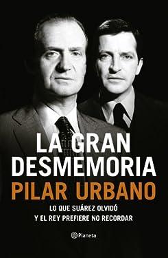 La gran desmemoria: Lo que Suárez olvidó y el Rey prefiere no recordar (Volumen independiente)