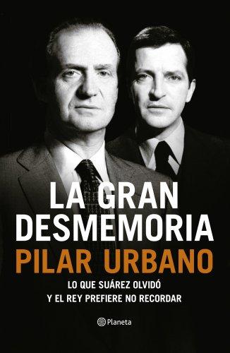 La gran desmemoria: Lo que Suárez olvidó y el Rey prefiere no recordar (Volumen independiente) (Spanish Edition)