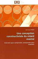 Une conception constructiviste du retard mental: Intervenir pour comprendre, comprendre pour intervenir