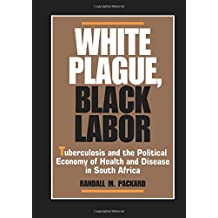 White Plague Black Labor (Comparative Studies of Health Systems and Medical Care)
