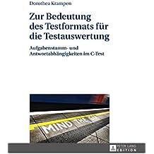 Zur Bedeutung des Testformats f????r die Testauswertung: Aufgabenstamm- und Antwortabh????ngigkeiten im C-Test (German Edition) by Dorothea Krampen (2015-03-29)