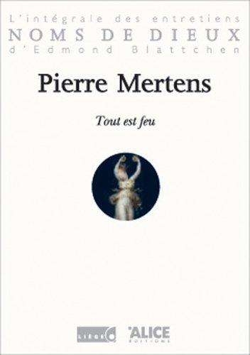 Pierre Mertens : Tout est feu