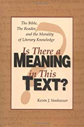 Is There a Meaning in This Text?: The Bible, the Reader, and the Morality of Literary Knowledge