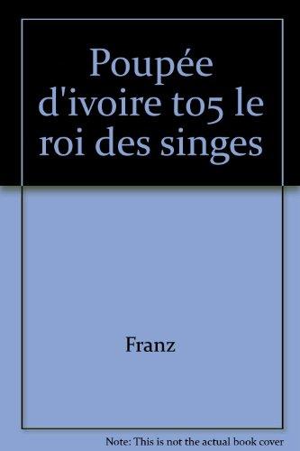 POUPEE D'IVOIRE TOME 5 : LE ROI DES SINGES